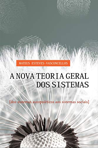 A Nova Teoria Geral dos Sistemas: Dos Sistemas Autopoiéticos aos Sistemas Sociais (Portuguese Edition)