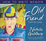 Old Friend from Far Away: How to Write Memoir by Natalie Goldberg (2002-04-01)