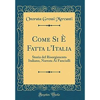 Come Si È Fatta L'italia: Storia Del Risorgimento Italiano, Narrata Ai Fanciulli (Classic Reprint)
