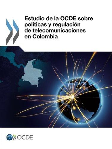 Estudio de La Ocde Sobre Politicas y Regulacion de Telecomunicaciones En Colombia