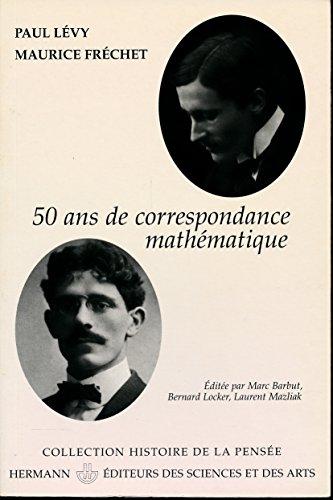 Paul Lvy - Maurice Frchet : 50 ans de correspondance mathmatique en 107 lettres - Edite par Marc Barbut, Bernard Locker, Laurent Mazliak - Prface by Kai Lai Chung