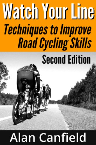 Watch Your Line: Techniques to Improve Road Cycling Skills, Second Edition (English Edition) por Alan Canfield