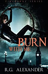 Burn with Me by R. G. Alexander (2014-08-05)