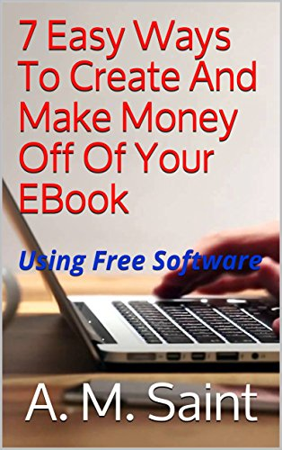 7 Easy Ways To Create And Make Money Off Of Your EBook: Using Free ...