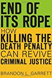End of Its Rope – How Killing the Death Penalty Can Revive Criminal Justice