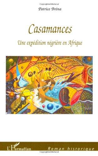 Casamances : Une expédition négrière en Afrique par Patrick Bréna