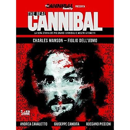 The Real Cannibal. La Vera Storia Dei Più Grandi Cannibali E Mostri A Fumetti: 2