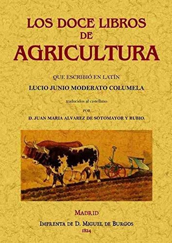 Los Doce Libros De Agricultura Que Escribió En Latín Lucio Junio Moderato Columela por Junio Moderato Columela