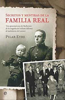 Secretos y mentiras de la familia real par [Eyre, Pilar]