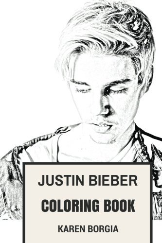 Justin Bieber Coloring Book: Youtube Prodigy and Bestselling Artist of All Time Beautiful Clairvoyant and Pop Rock EDM Vocalist Inspired Adult Coloring Book (Justin Bieber Books)