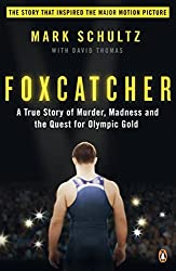 Foxcatcher: A True Story of Murder, Madness and the Quest for Olympic Gold by Mark Schultz (2014-11-27)