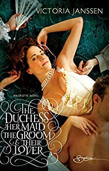 The Duchess, Her Maid, the Groom & Their Lover (Mills & Boon Spice) by [Janssen, Victoria]