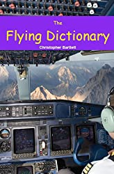 THE FLYING DICTIONARY: A Fascinating and Unparalleled Primer (Air Crashes and Miracle Landings) (English Edition)