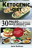 Ketogenic Diet: A Ketogenic Cookbook with 30 Easy Paleo Ketogenic Recipes For Quick Weight Loss and A Healthier Body