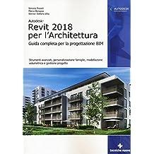 Autodesk Revit Architecture 2018. Guida alla progettazione BIM. Con Contenuto digitale per accesso on line