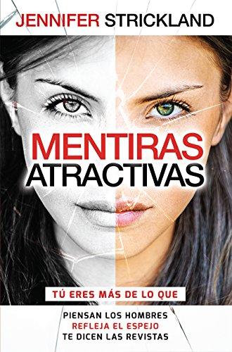 Mentiras Atractivas=beautiful Lies: Tu Eres Mas de Lo Que Piensan Los Hombres Refleja El Espejo Te Dicen Las Revistas por Jennifer Strickland