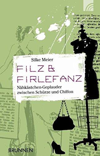 Filz & Firlefanz: Nähkästchen-Geplauder zwischen Schürze und Chiffon