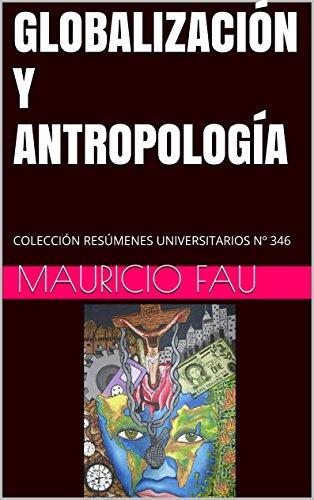 GLOBALIZACIÓN Y ANTROPOLOGÍA: COLECCIÓN RESÚMENES UNIVERSITARIOS Nº 346 por Mauricio Fau