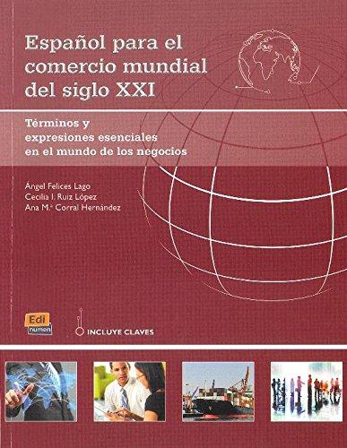 Espanol para el comercio mundial del siglo XXI : Terminos y expresiones esenciales en el mundo de los negocios