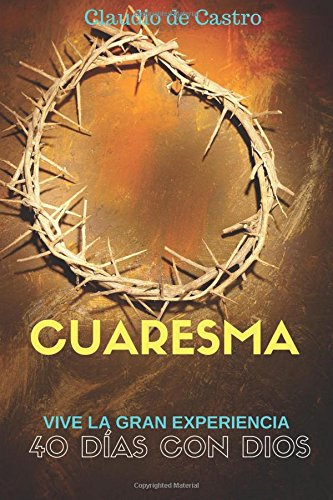 Cuaresma: Vive la Gran Experiencia. 40 días con Dios: Volume 1 (Publicaciones Católicas - Libros cuaresmales)