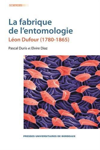 La fabrique de l'entomologie : Léon Dufour (1780-1865)