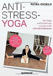 Anti-Stress-Yoga: Mit Yoga und Ernährung zurück in die Life-Work-Balance