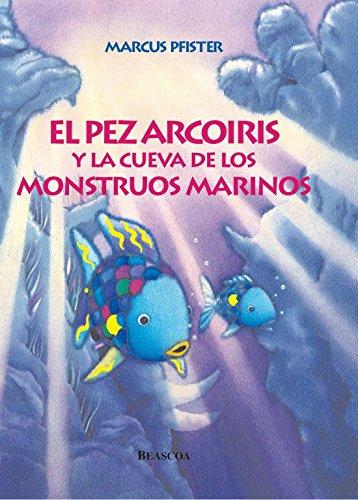 El pez Arcoíris y la cueva de los monstruos marinos (El pez Arcoíris) (El pez Arcoiris) por Marcus Pfister
