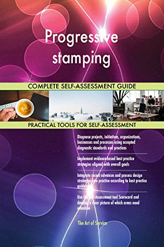Progressive stamping All-Inclusive Self-Assessment - More than 700 Success Criteria, Instant Visual Insights, Comprehensive Spreadsheet Dashboard, Auto-Prioritized for Quick Results