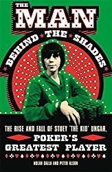 Man Behind the Shades: The Rise and Fall of Stuey 'The Kid' Ungar, Poker's Greatest Player