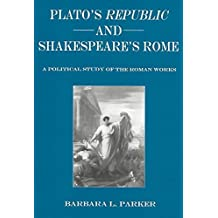 """[Plato's """"Republic"""" and Shakespeare's Rome: A Political Study of the Roman Works] (By: Barbara L. Parket) [published: May, 2004]"""
