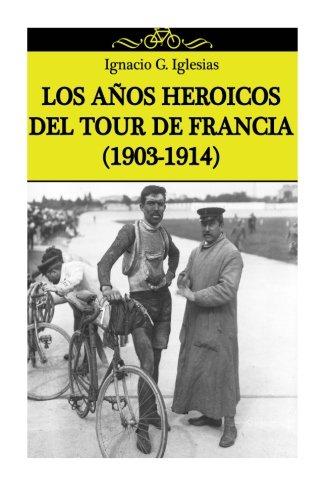Los años heroicos del Tour de Francia (1903-1914) por Ignacio G. Iglesias