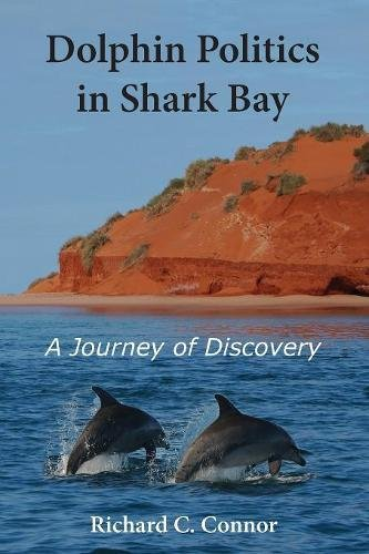 Dolphin Politics in Shark Bay: A Journey of Discovery por Richard C Connor
