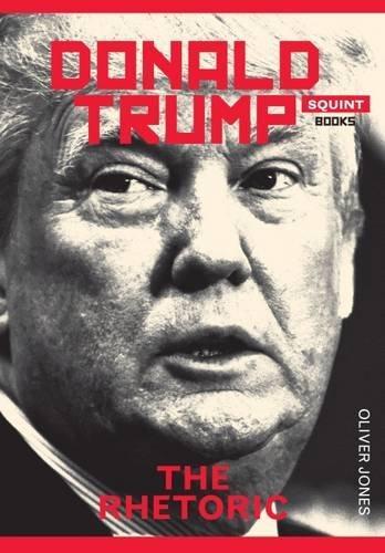 Donald Trump: The Rhetoric (Squint)