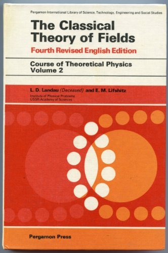 The classical theory of fields (Course of theoretical physics, Volume 2) by L. D. Landau (1975-11-08)