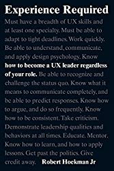 Experience Required: How to become a UX leader regardless of your role (Voices That Matter) by Robert Hoekman Jr. (2015-12-10)
