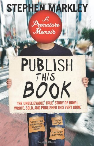 Publish This Book: The Unbelievable True Story of How I Wrote, Sold, and Published This Very Book by Stephen Markley (1-Mar-2010) Paperback