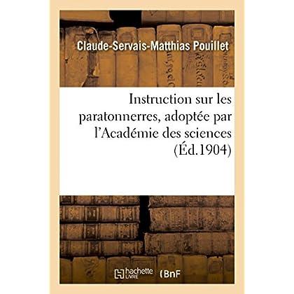 Instruction sur les paratonnerres, adoptée par l'Académie des sciences: Instructions ou rapports de 1789,1823,1854, 1867 et 1903
