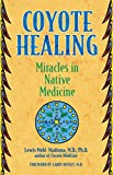 Coyote Healing: Miracles in Native Medicine
