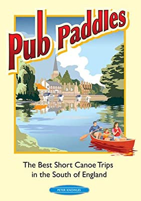 Pub Paddles - The Best Short Canoe Trips in the South of England from Rivers Publishing UK