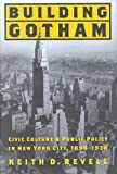 [(Building Gotham : Civic Culture and Public Policy in New York City, 1898-1938)] [By (author) Keith D. Revell] published on (January, 2003)