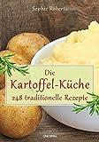 Die Kartoffel-Küche - 248 traditionelle Rezepte