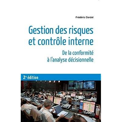 Gestion des risques et contrôle interne - De la conformité à l analyse décisionnelle