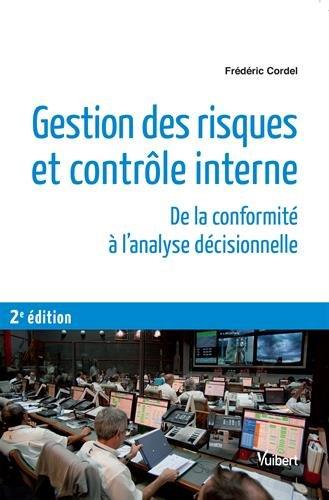 Gestion des risques et contrôle interne - De la conformité à l analyse décisionnelle par Frédéric Cordel