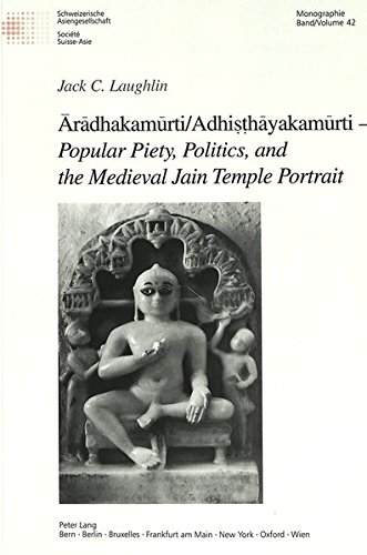 Aradhakamurti/Adhisthayakamurti - Popular Piety, Politics, and the Medieval Jain Temple Portrait (Schweizer Asiatische Studien/Etudes Asiatique Suisse Monographien/Monographes)