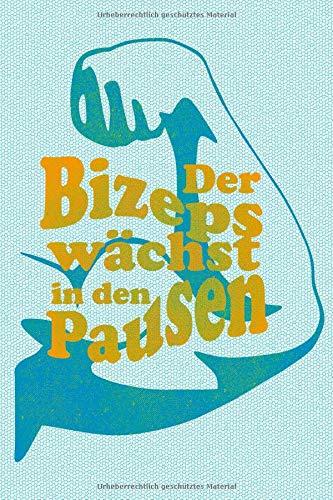 Der Bizeps wächst in den Pausen: Bullet Diary I Notizbuch I 124 Seiten Punktraster mit Inhaltsverzeichnis I ca.6 x 9