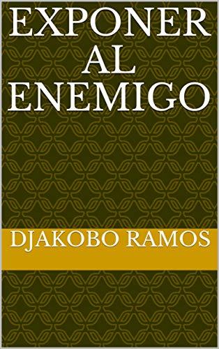 Exponer al enemigo eBook: Djakobo Ramos: Amazon.es: Tienda Kindle