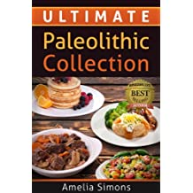 Ultimate Paleolithic Collection: 4 Weeks of Fabulous Paleolithic Breakfasts, Lunches, and Dinners with Appetizers and Desserts ALL IN ONE! (4 Weeks of Fabulous Paleo Recipes)