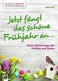 Kunterbunte Ideenkiste für die Seniorenbetreuung: Jetzt fängt das schöne Frühjahr an …: Kleine Aktivierungen für Frühling & Ostern