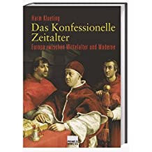 Das Konfessionelle Zeitalter. Europa zwischen Mittelalter und Moderne