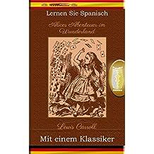 Lernen Sie Spanisch mit einem Klassiker: Alices Abenteuer im Wunderland - Paralleltext Ausgabe [ES-DE] (Spanish Edition)